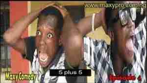 Video: Maxy Comedy Episode 4 – Five Plus Five